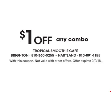 $1 Off any combo. With this coupon. Not valid with other offers. Offer expires 2/9/18.