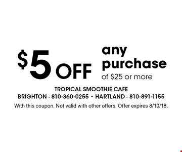 $5 Off any purchase of $25 or more. With this coupon. Not valid with other offers. Offer expires 8/10/18.