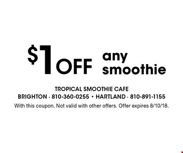 $1 Off any smoothie. With this coupon. Not valid with other offers. Offer expires 8/10/18.