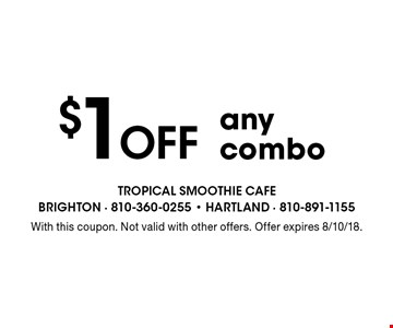 $1 Off any combo. With this coupon. Not valid with other offers. Offer expires 8/10/18.