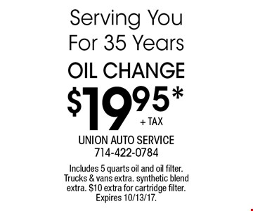 $19.95* Oil Change. Includes 5 quarts oil and oil filter. Trucks & vans extra. synthetic blend extra. $10 extra for cartridge filter. Expires 10/13/17.