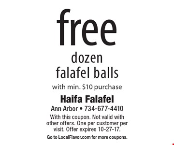 Free dozen falafel balls with min. $10 purchase. With this coupon. Not valid with other offers. One per customer per visit. Offer expires 10-27-17. Go to LocalFlavor.com for more coupons.