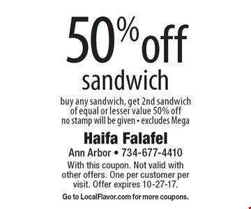 50% off sandwich. Buy any sandwich, get 2nd sandwich of equal or lesser value 50% off. No stamp will be given. Excludes Mega. With this coupon. Not valid with other offers. One per customer per visit. Offer expires 10-27-17. Go to LocalFlavor.com for more coupons.