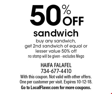 50% OFF sandwich buy any sandwich, get 2nd sandwich of equal or lesser value 50% off no stamp will be given - excludes Mega. With this coupon. Not valid with other offers. One per customer per visit. Expires 10-12-18.Go to LocalFlavor.com for more coupons.