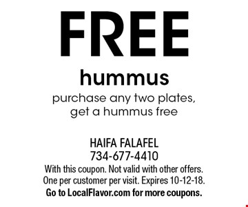 FREE hummus purchase any two plates, get a hummus free. With this coupon. Not valid with other offers. One per customer per visit. Expires 10-12-18.Go to LocalFlavor.com for more coupons.