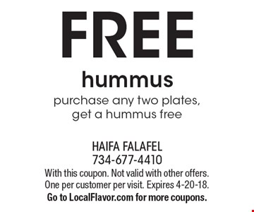 FREE hummus. Purchase any two plates, get a hummus free. With this coupon. Not valid with other offers. One per customer per visit. Expires 4-20-18. Go to LocalFlavor.com for more coupons.