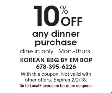 10% Off any dinner purchase, dine in only. Mon.-Thurs. With this coupon. Not valid with other offers. Expires 2/2/18. Go to LocalFlavor.com for more coupons.