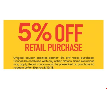5% off retail purchase. Original coupon entitles bearer 5% off retail purchase. Cannot be combined with other offers. Some exclusions may apply. Retail coupon must be presented at purchase to redeem offer. Expires: 8/10/18.