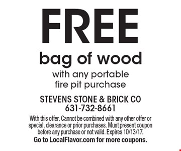 FREE bag of wood with any portable fire pit purchase. With this offer. Cannot be combined with any other offer or special, clearance or prior purchases. Must present coupon before any purchase or not valid. Expires 10/13/17. Go to LocalFlavor.com for more coupons.
