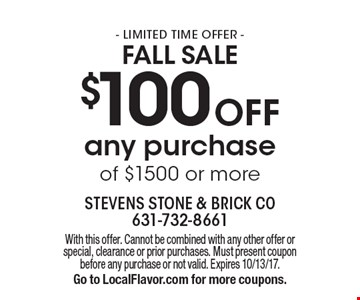 - LIMITED TIME OFFER - FALL sale $100 Off any purchase of $1500 or more. With this offer. Cannot be combined with any other offer or special, clearance or prior purchases. Must present coupon before any purchase or not valid. Expires 10/13/17. Go to LocalFlavor.com for more coupons.