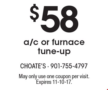 $58 a/c or furnace tune-up. May only use one coupon per visit. Expires 11-10-17.