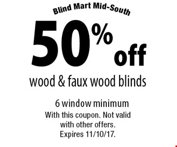 50% off wood & faux wood blinds 6 window minimum. With this coupon. Not valid with other offers. Expires 11/10/17.