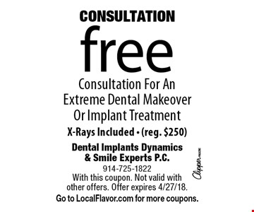 CONSULTATION! Free Consultation For An Extreme Dental Makeover Or Implant Treatment X-Rays Included. (reg. $250). With this coupon. Not valid with other offers. Offer expires 4/27/18. Go to LocalFlavor.com for more coupons.