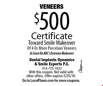 $500 VENEERS. Certificate Toward Smile Makeover Of 4 Or More Porcelain Veneers As Seen On ABC's Extreme Makeover. With this coupon. Not valid with other offers. Offer expires 5/25/18. Go to LocalFlavor.com for more coupons.
