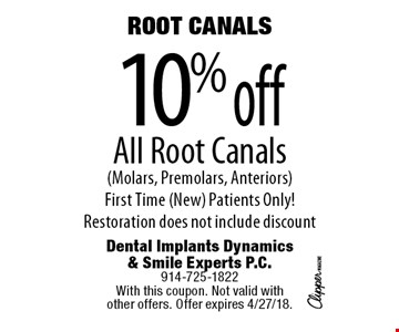 Root Canals. 10% off All Root Canals (Molars, Premolars, Anteriors). First Time (New) Patients Only! Restoration does not include discount. With this coupon. Not valid with other offers. Offer expires 4/27/18.