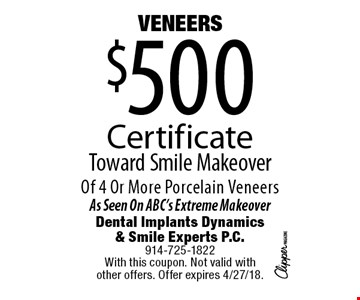 Veneers. $500 Certificate Toward Smile Makeover Of 4 Or More Porcelain Veneers. As Seen On ABC's Extreme Makeover. With this coupon. Not valid with other offers. Offer expires 4/27/18.