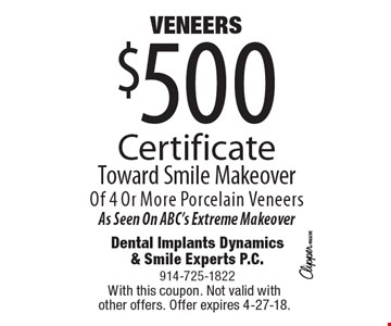 VENEERS $500 CertificateToward Smile MakeoverOf 4 Or More Porcelain VeneersAs Seen On ABC's Extreme Makeover. With this coupon. Not valid with  other offers. Offer expires 4-27-18.