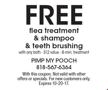 Free flea treatment & shampoo & teeth brushing with any bath - $12 value - 8-min. treatment. With this coupon. Not valid with other offers or specials. For new customers only. Expires 10-20-17.