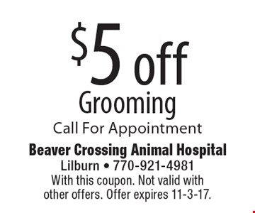 $5 off Grooming Call For Appointment. With this coupon. Not valid with other offers. Offer expires 11-3-17.