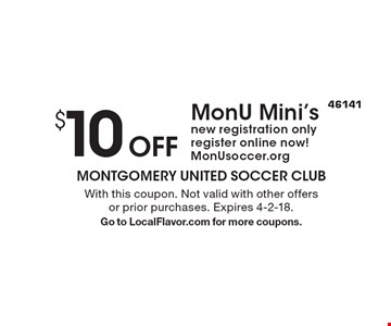 $10 Off MonU Mini's new registration only register online now! MonUsoccer.org. With this coupon. Not valid with other offers or prior purchases. Expires 4-2-18. Go to LocalFlavor.com for more coupons.