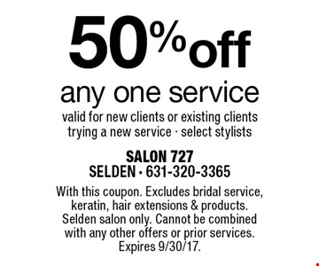 50% off any one service valid for new clients or existing clients trying a new service - select stylists. With this coupon. Excludes bridal service, keratin, hair extensions & products. Selden salon only. Cannot be combined with any other offers or prior services.Expires 9/30/17.