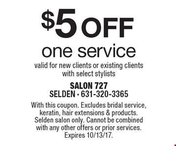 $5 OFF one service valid for new clients or existing clients with select stylists. With this coupon. Excludes bridal service, keratin, hair extensions & products. Selden salon only. Cannot be combined with any other offers or prior services.Expires 10/13/17.
