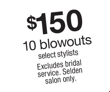 $150 10 blowouts select stylists . Excludes bridal service. Selden salon only.