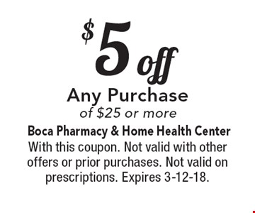 $5 off Any Purchase of $25 or more. With this coupon. Not valid with other offers or prior purchases. Not valid on prescriptions. Expires 3-12-18.