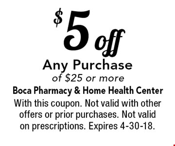 $5 off any purchase of $25 or more. With this coupon. Not valid with other offers or prior purchases. Not valid on prescriptions. Expires 4-30-18.