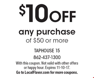 $10 OFF any purchase of $50 or more. With this coupon. Not valid with other offers or happy hour. Expires 11-10-17. Go to LocalFlavor.com for more coupons.