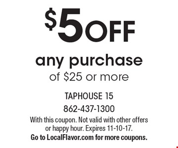 $5 OFF any purchase of $25 or more. With this coupon. Not valid with other offers or happy hour. Expires 11-10-17. Go to LocalFlavor.com for more coupons.