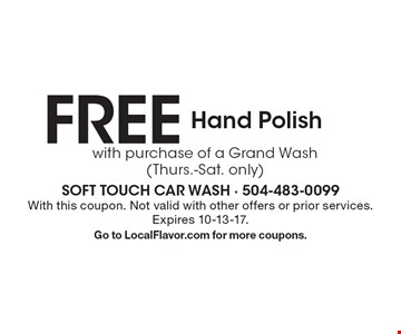 FREE Hand Polish with purchase of a Grand Wash (Thurs.-Sat. only). With this coupon. Not valid with other offers or prior services. Expires 10-13-17. Go to LocalFlavor.com for more coupons.