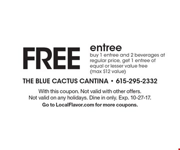 FREE entree buy 1 entree and 2 beverages at regular price, get 1 entree of equal or lesser value free (max $12 value). With this coupon. Not valid with other offers. Not valid on any holidays. Dine in only. Exp. 10-27-17. Go to LocalFlavor.com for more coupons.