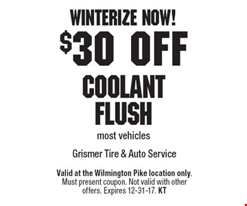 Winterize Now! $30 off Coolant Flush, most vehicles. Valid at the Wilmington Pike location only. Must present coupon. Not valid with other offers. Expires 12-31-17. KT