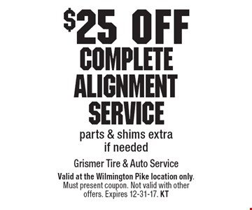 $25 off Complete Alignment Service parts & shims extra if needed. Valid at the Wilmington Pike location only. Must present coupon. Not valid with other offers. Expires 12-31-17. KT