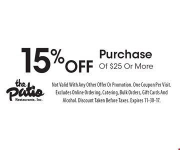 15% Off PurchaseOf $25 Or More. Not Valid With Any Other Offer Or Promotion. One Coupon Per Visit. Excludes Online Ordering, Catering, Bulk Orders, Gift Cards And Alcohol. Discount Taken Before Taxes. Expires 11-30-17.