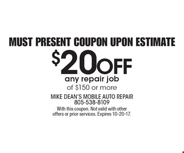 Must present coupon upon estimate $20 OFF any repair job of $150 or more. With this coupon. Not valid with other offers or prior services. Expires 10-20-17.