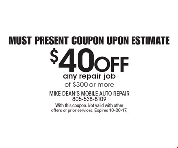 Must present coupon upon estimate $40 OFF any repair job of $300 or more. With this coupon. Not valid with other offers or prior services. Expires 10-20-17.