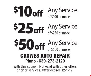 $10off Any Service of $100 or more. $25off Any Service of $250 or more. $50off Any Service of $500 or more. With this coupon. Not valid with other offers or prior services. Offer expires 12-1-17.