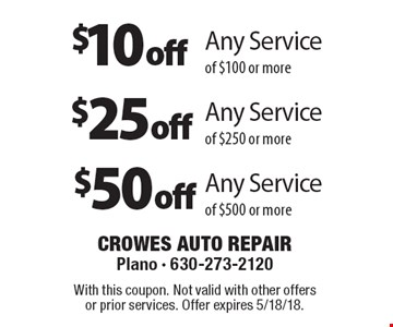 $10 off Any Service of $100 or more OR $25 off Any Service of $250 or more OR $50 off Any Service of $500 or more. With this coupon. Not valid with other offers or prior services. Offer expires 5/18/18.