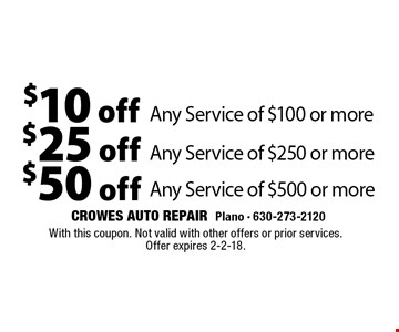 $10 off Any Service of $100 or more. $25 off Any Service of $250 or more. $50 off Any Service of $500 or more. With this coupon. Not valid with other offers or prior services. Offer expires 2-2-18.