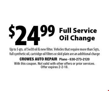 $24.99 Full Service Oil Change. Up to 5 qts. of 5w30 oil & new filter. Vehicles that require more than 5qts, full synthetic oil, cartridge oil filters or skid plate are an additional charge. With this coupon. Not valid with other offers or prior services. Offer expires 2-2-18.