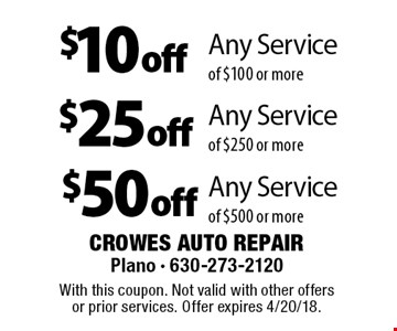 $10 off Any Service of $100 or more. $25 off Any Service of $250 or more. $50 off Any Service of $500 or more. With this coupon. Not valid with other offers or prior services. Offer expires 4/20/18.