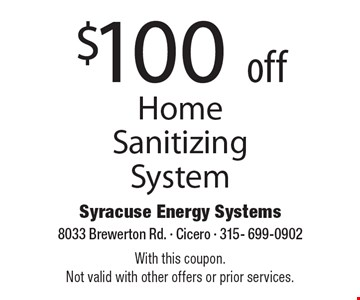 $100 off Home Sanitizing System. With this coupon. Not valid with other offers or prior services.
