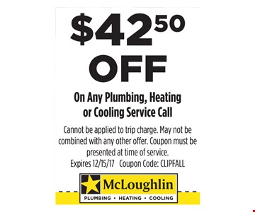 $42.50 Off On Any Plumbing, Heating or Cooling Service Call