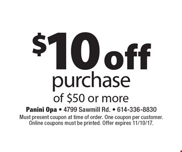 $10 offpurchaseof $50 or more. Must present coupon at time of order. One coupon per customer. Online coupons must be printed. Offer expires 11/10/17.