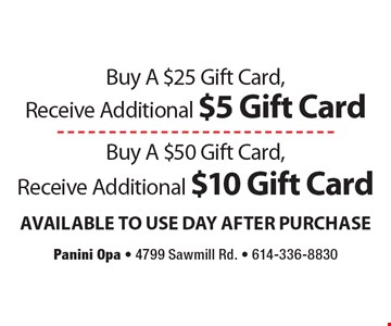 Buy A $25 Gift Card, Receive Additional $5 Gift Card OR Buy A $50 Gift Card, Receive Additional $10 Gift Card. Available to use day after purchase.