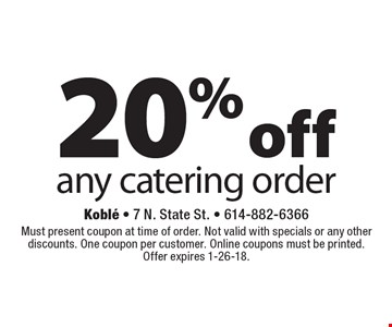 20% off any catering order. Must present coupon at time of order. Not valid with specials or any other discounts. One coupon per customer. Online coupons must be printed. Offer expires 1-26-18.