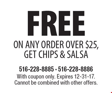 Free on Any Order Over $25,Get Chips & Salsa. With coupon only. Expires 12-31-17. Cannot be combined with other offers.