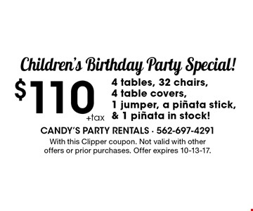 Children's Birthday Party Special! $1104 tables, 32 chairs, 4 table covers, 1 jumper, a pinata stick, & 1 pinata in stock!. With this Clipper coupon. Not valid with other offers or prior purchases. Offer expires 10-13-17.
